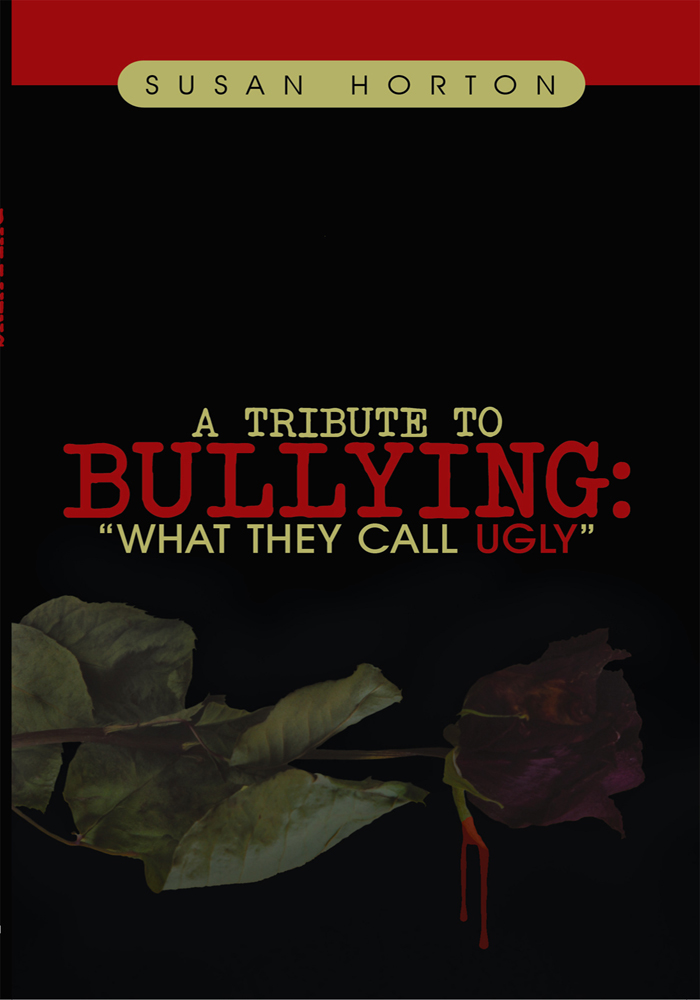 A Tribute to Bullying: By: Susan Horton
