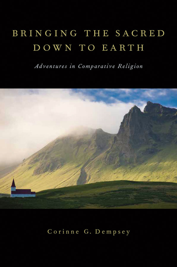 Bringing the Sacred Down to Earth: Adventures in Comparative Religion