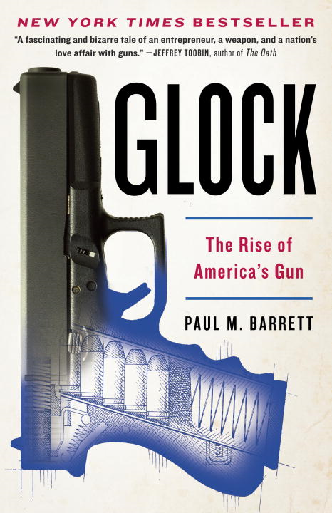 Glock: The Rise of America's Gun By: Paul M. Barrett