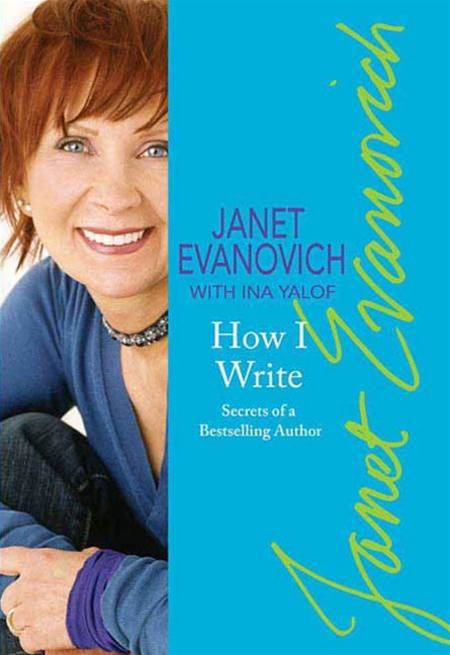 How I Write By: Ina Yalof,Janet Evanovich