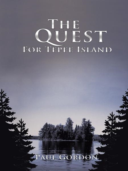 THE QUEST FOR TEPEE ISLAND By: Paul Gordon