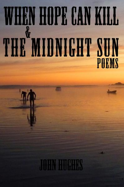 When Hope Can Kill & the Midnight Sun Poems