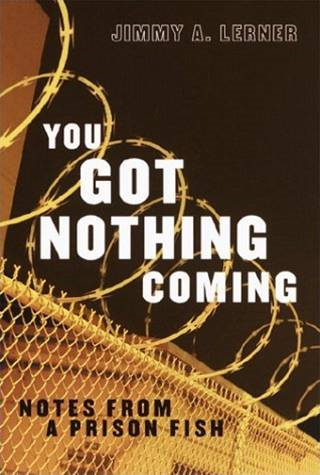You Got Nothing Coming By: Jimmy A. Lerner