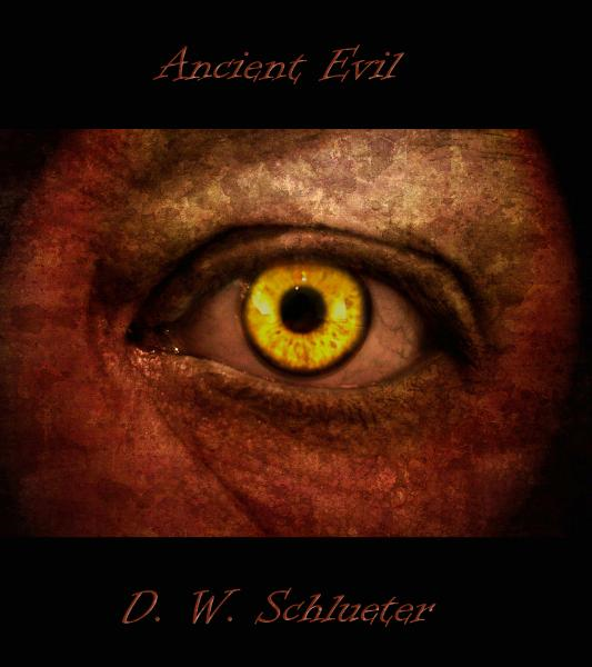 Ancient Evil By: DW Schlueter