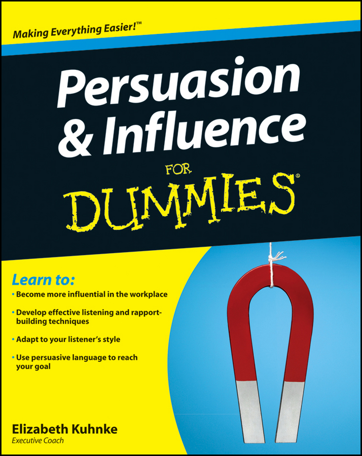 Persuasion and Influence For Dummies By: Elizabeth Kuhnke