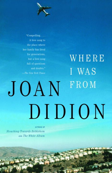 Where I Was From By: Joan Didion