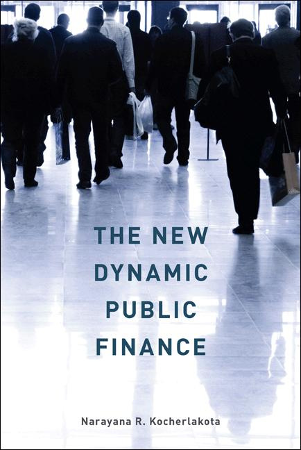 The New Dynamic Public Finance By: Narayana R. Kocherlakota