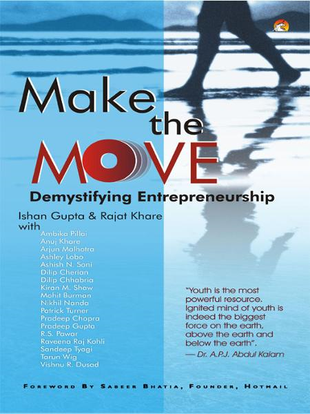 Make the Move- Demystifying Entrepreneurship By: ISHAN GUPTA, RAJAT KHARE