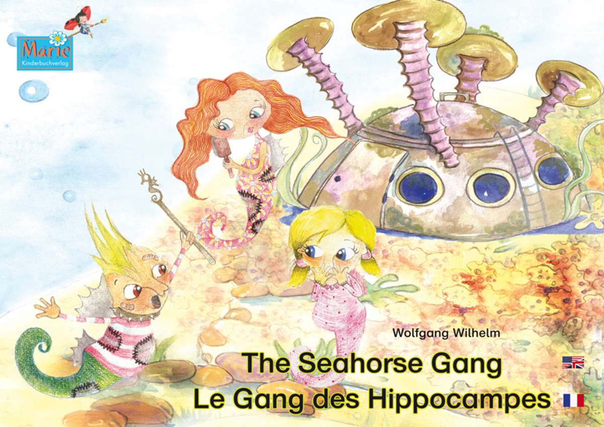The Seahorse Gang. English-French. By: Caroline Saitre,Wolfgang Wilhelm,Carolina Moreno,Luidmilla Dorn