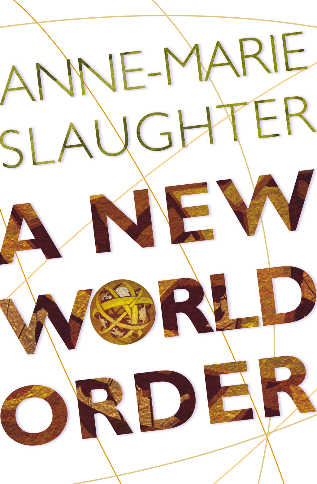 A New World Order By: Anne-Marie Slaughter