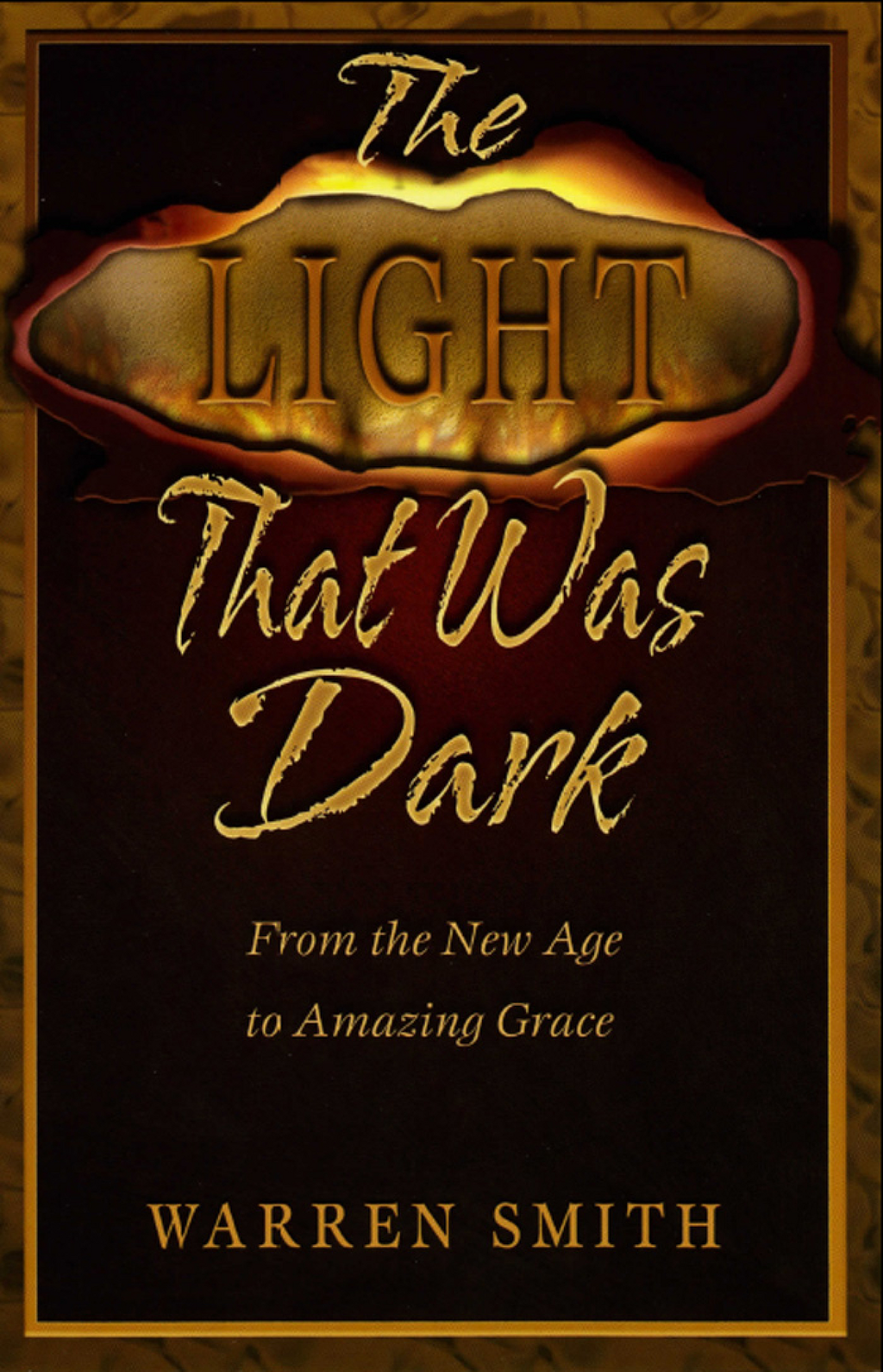 The Light That Was Dark: From the New Age to Amazing Grace By: Warren B. Smith