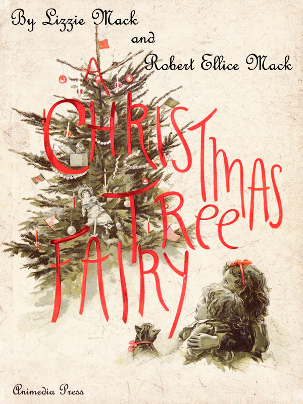 A Christmas Tree Fairy (Illustrated edition) By: Lizzie Mack,Robert Ellice Mack