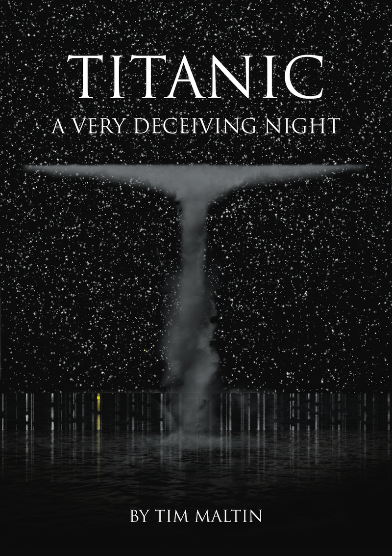 Titanic: A Very Deceiving Night By: Tim Maltin
