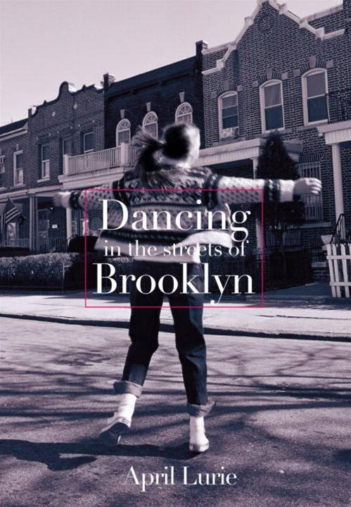 Dancing in the Streets of Brooklyn By: April Lurie