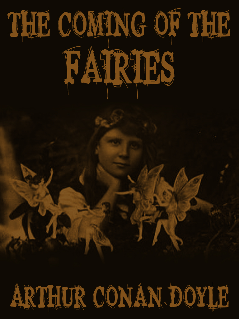 The Coming of the Fairies By: Arthur Conan Doyle