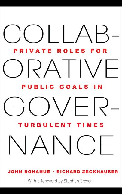 Collaborative Governance By: John D. Donahue,Richard J. Zeckhauser