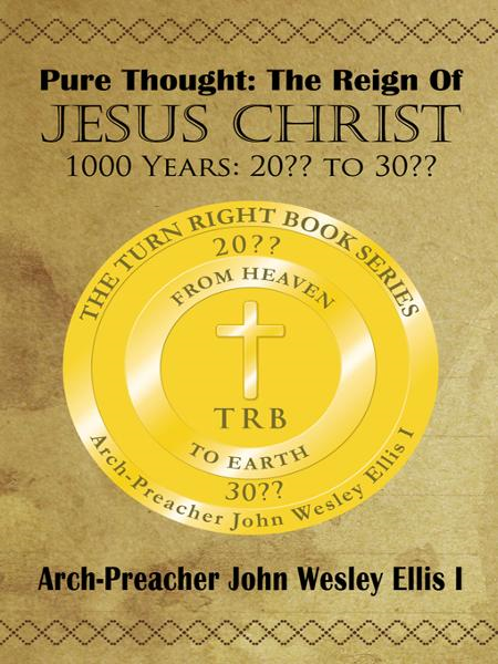 Pure Thought: The Reign Of Jesus Christ By: Arch-Preacher John Wesley Ellis I