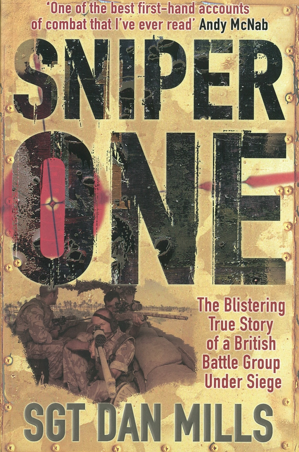 Sniper One: The Blistering True Story of a British Battle Group Under Siege The Blistering True Story of a British Battle Group Under Siege