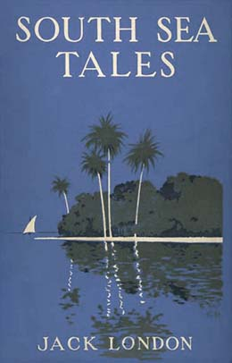South Sea Tales By: Jack London