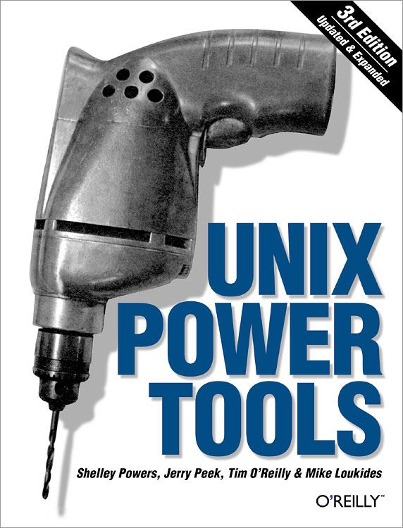 Unix Power Tools By: Jerry Peek,Mike Loukides,Shelley Powers,Tim O'Reilly