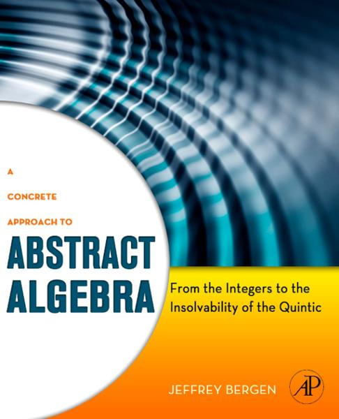 A Concrete Approach to Abstract Algebra From the Integers to the Insolvability of the Quintic