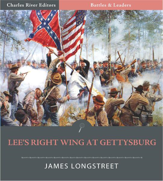 Battles & Leaders of the Civil War: Lee's Right Wing at Gettysburg By: James Longstreet