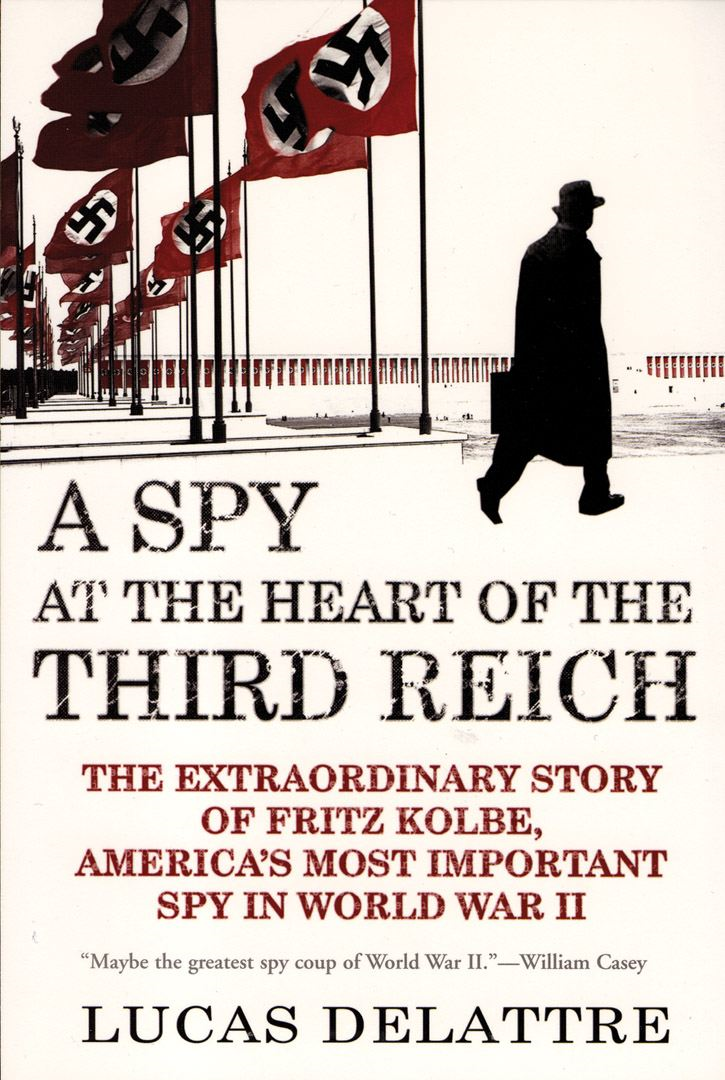 A Spy at the Heart of the Third Reich By: Lucas Delattre