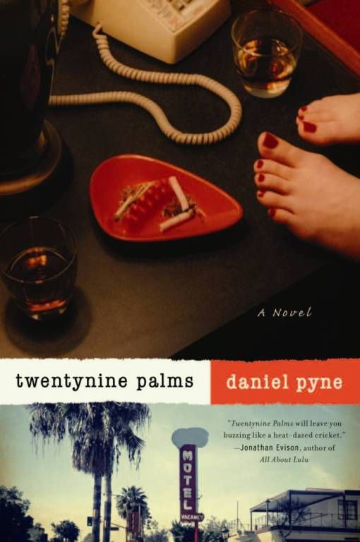 Twentynine Palms By: Daniel Pyne