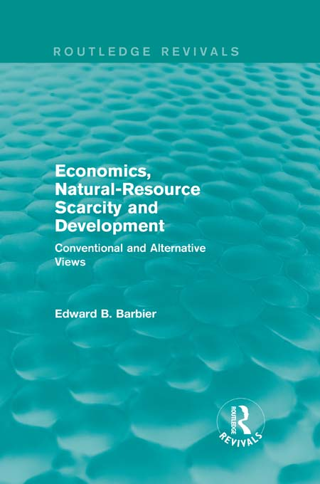 Economics, Natural-Resource Scarcity and Development: Conventional and Alternative Views Conventional and Alternative Views