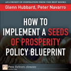 How to Implement a Seeds of Prosperity Policy Blueprint By: Peter Navarro,R. Glenn Hubbard
