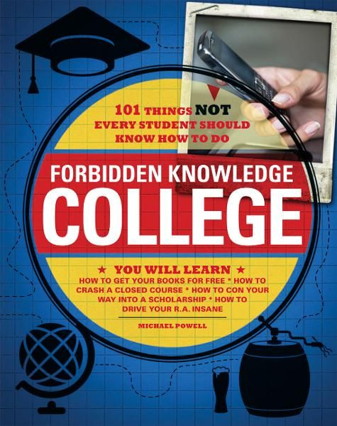 Forbidden Knowledge - College: 101 Things NOT Every Student Should Know How to Do By: Matt Forbeck,Michael Powell