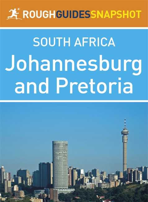 Johannesburg and Pretoria Rough Guides Snapshot South Africa (includes Braamfontein, Parktown, Melville, Soweto, and the Cradle of Humankind)