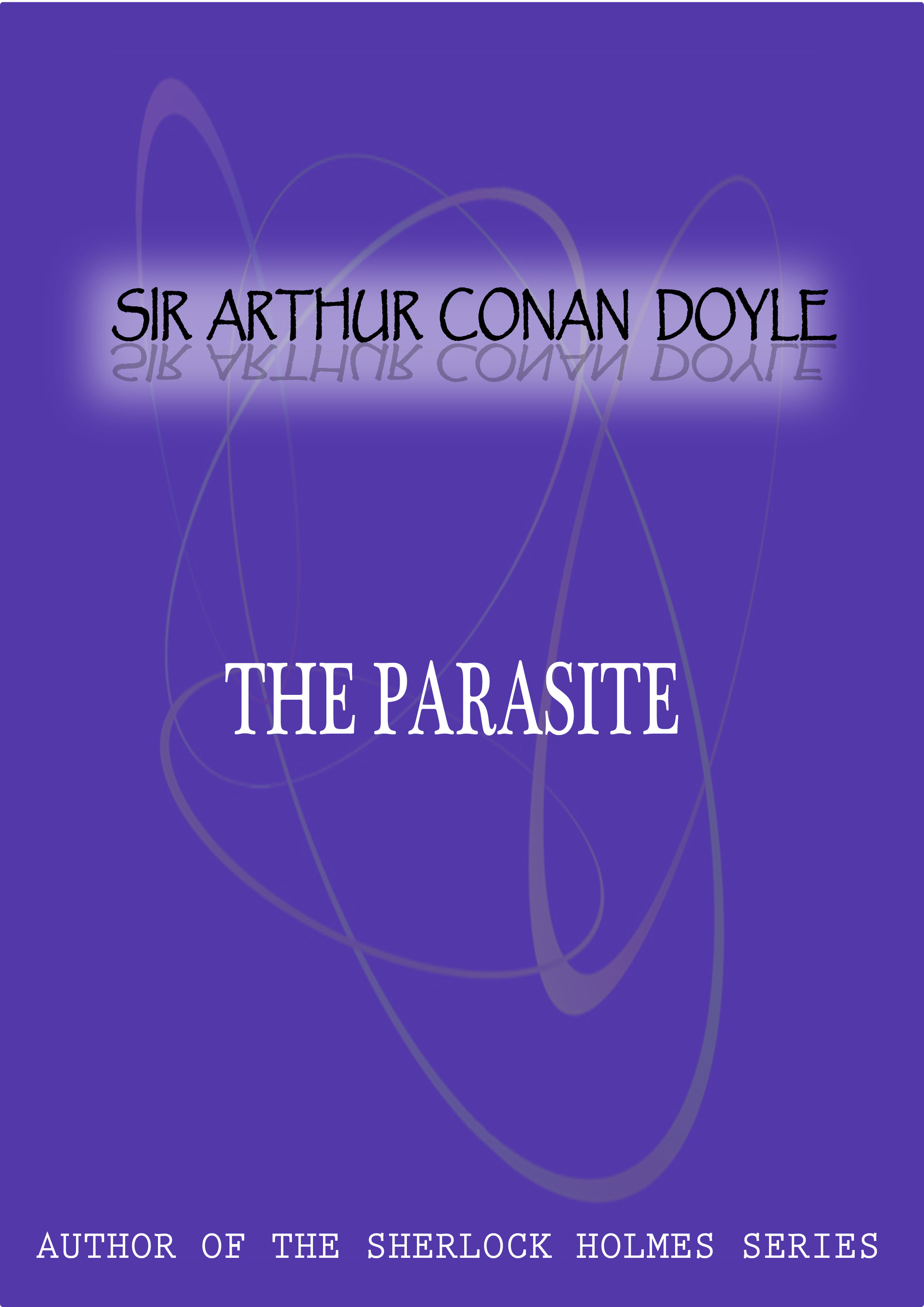 The Parasite A Story By: Sir Arthur Conan Doyle