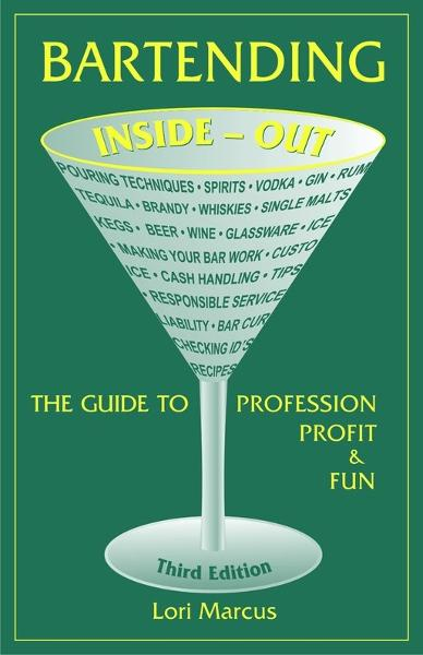 Bartending Inside-Out: The Guide to Profession, Profit & Fun By: Lori Marcus
