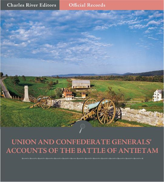 Official Records of the Union and Confederate Armies: Union and Confederate Generals Accounts of Antietam and the Maryland Campaign