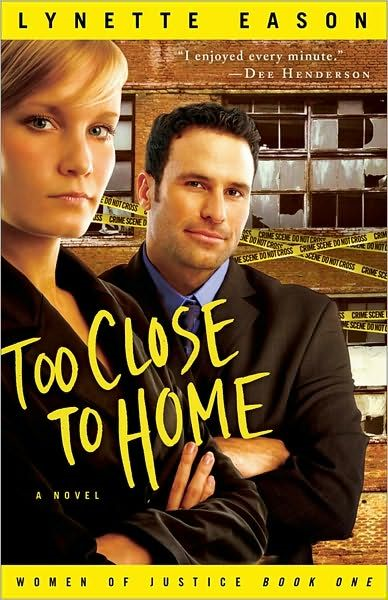 Too Close to Home (Women of Justice Book #1) By: Lynette Eason