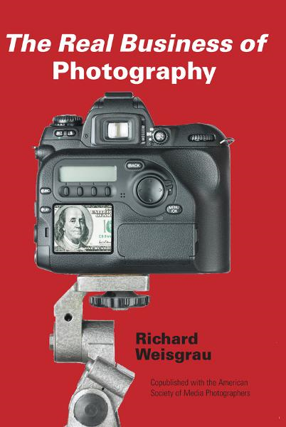 The Real Business of Photography By: Richard Weisgrau