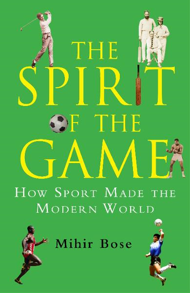 The Spirit of the Game By: Mihir Bose