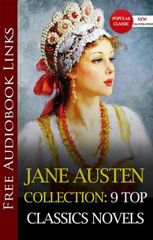 The JANE AUSTEN COLLECTION 9 TOP CLASSICS NOVELS (with Free Audio Links)(SENSE AND SENSIBILITY,PRIDE AND PREJUDICE,MANSFIELD PARK,EMMA,NORTHANGER ABBEY,PERSUASION,LADY SUSAN,SANDITON,THE WATSONS) By: Jane Austen