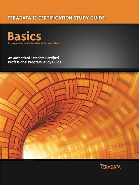 Teradata 12 Certification Study Guide - Basics By: Stephen Wilmes, Eric Rivard