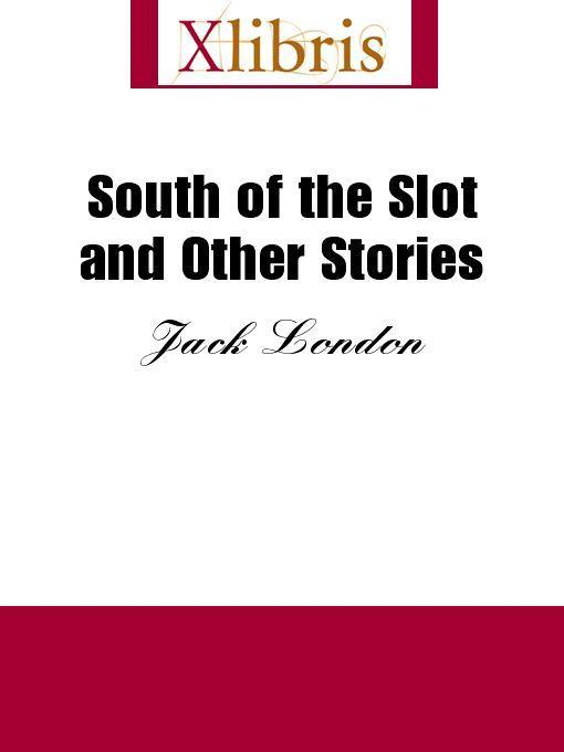 Jack London - South of the Slot and Other Stories