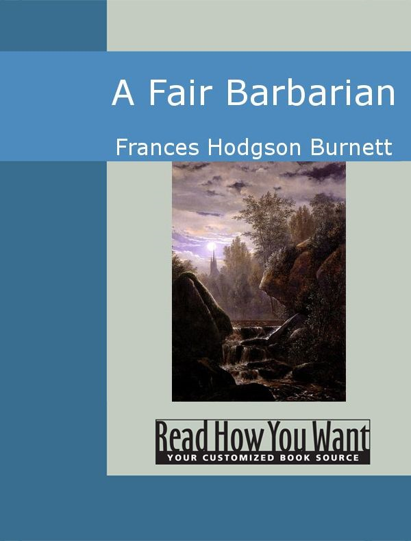 A Fair Barbarian By: Frances Hodgson Burnett