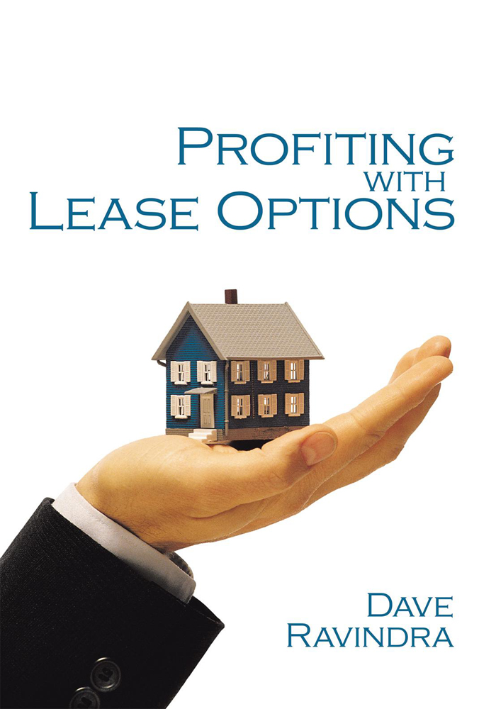 Profiting with Lease Options By: Dave Ravindra