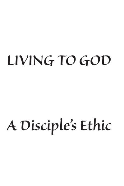 Living to God: A Disciple's Ethic