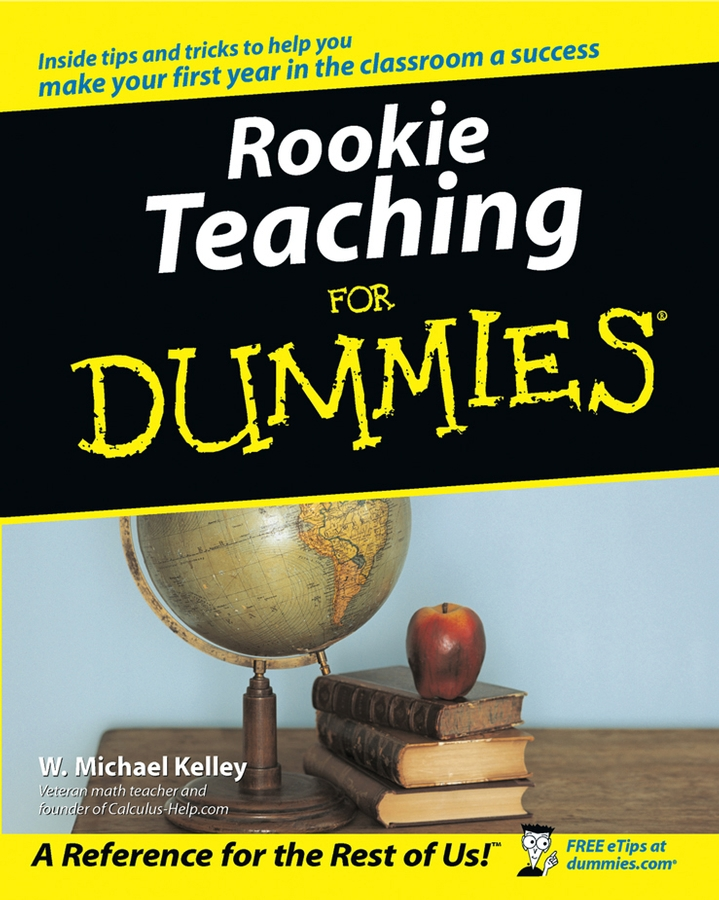 Rookie Teaching For Dummies By: W. Michael Kelley