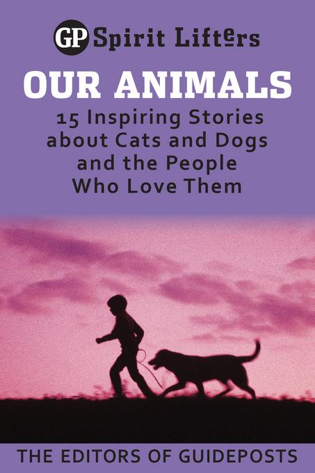 Our Animals: 15 Inspiring Stories about Cats and Dogs and the People Who Love Them