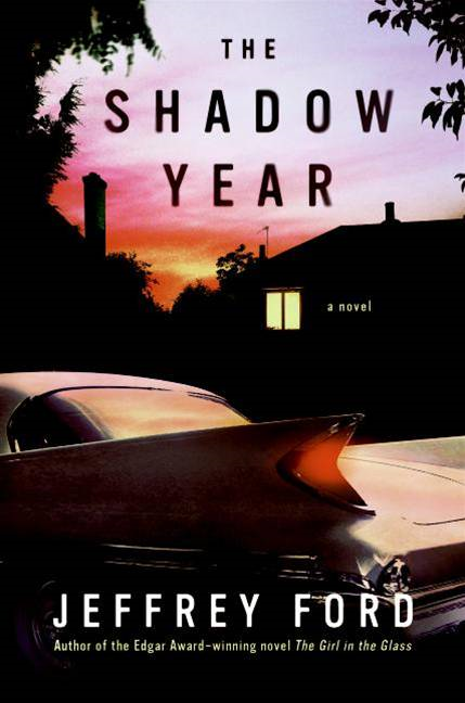 The Shadow Year By: Jeffrey Ford