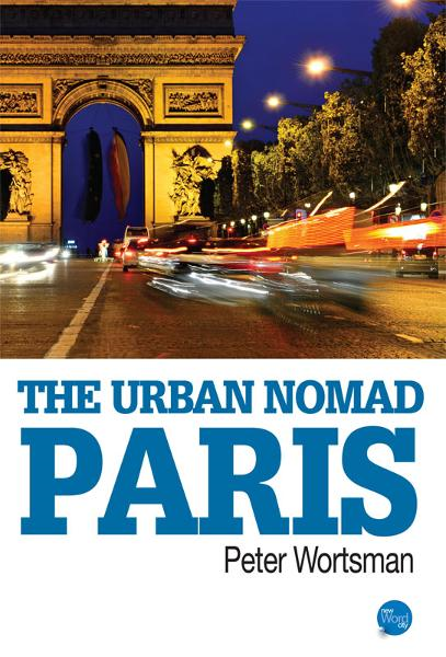 The Urban Nomad - Paris By: Peter Wortsman
