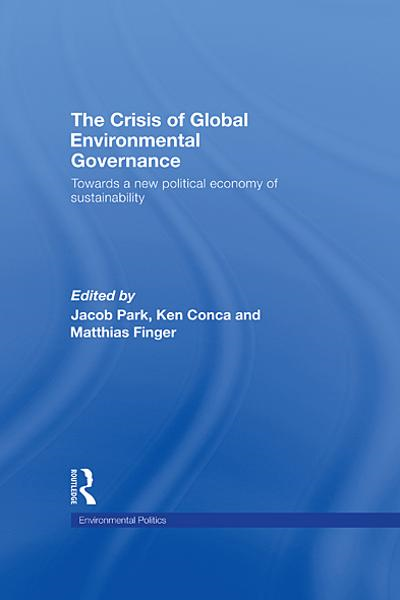 The Crisis of Global Environmental Governance Towards a New Political Economy of Sustainability