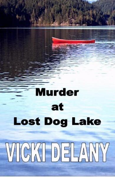Murder at Lost Dog Lake By: Vicki Delany
